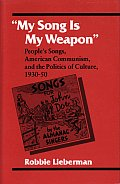 My Song Is My Weapon Peoples Songs American Communism & the Politics of Culture 1930