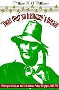 'twas Only an Irishman's Dream : the Image of Ireland and the Irish in American Popular Song Lyrics, 1800-1920 (96 Edition)
