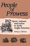 People of Prowess Sport Leisure & Labor in Early Anglo Amerca