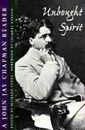 Unbought Spirit A John Jay Chapman Reader