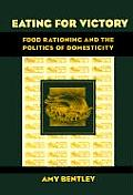 Eating for Victory Food Rationing & the Politics of Domesticity