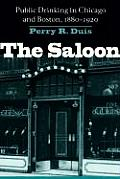 Saloon: Public Drinking in Chicago and Boston, 1880-1920