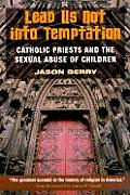Lead Us Not Into Temptation Catholic Priests & the Sexual Abuse of Children