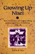 Growing Up Nisei: Race, Generation, and Culture Among Japanese Americans of California, 1924-49