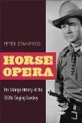 Horse Opera: The Strange History of the 1930s Singing Cowboy
