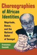 Choreographies of African Identities : Negritude, Dance, and the National Ballet of Senegal (06 Edition)