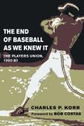 End of Baseball As We Knew It : Players Union, 1960-81 (02 Edition)