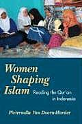 Women Shaping Islam : Reading the Qu'ran in Indonesia (06 Edition)