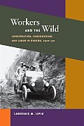 Workers and the Wild: Conservation, Consumerism, and Labor in Oregon, 1910-30