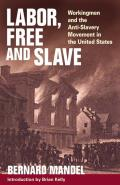 Labor, Free and Slave: Workingmen and the Anti-Slavery Movement in the United States