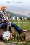 Pressing on : Roni Stoneman Story (07 Edition)
