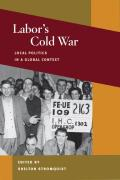 Labor's Cold War: Local Politics in a Global Context (Working Class in American History) Cover