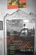 Beauty Shop Politics Black Womens Activism in the Beauty Industry