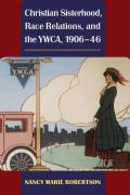 Christian Sisterhood, Race Relations, and the YWCA, 1906-46 (Women in American History) Cover