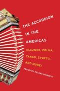 The Accordion in the Americas: Klezmer, Polka, Tango, Zydeco, and More! (Music in American Life)