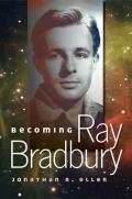Becoming Ray Bradbury by Jonathan R. Eller