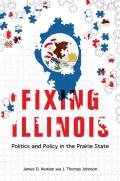 Fixing Illinois: Politics and Policy in the Prairie State