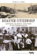 Disaster Citizenship: Survivors, Solidarity, and Power in the Progressive Era (Working Class in American History)