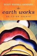 Earth Works Selected Essays