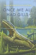 Once We All Had Gills Growing Up Evolutionist in an Evolving World