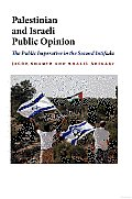 Palestinian and Israeli Public Opinion: The Public Imperative in the Second Intifada