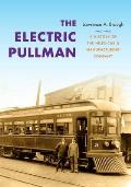 The Electric Pullman: A History of the Niles Car &amp; Manufacturing Company (Railroads Past and Present)