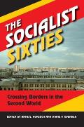 Socialist Sixties Crossing Borders In The Second World