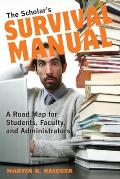 Scholar's Survival Manual: A Road Map for Students, Faculty, and Administrators