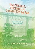The Louisville, Cincinnati & Charleston Rail Road: Dreams of Linking North and South (Railroads Past and Present)