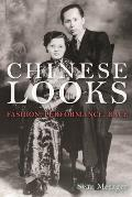 Chinese Looks: Fashion, Performance, Race