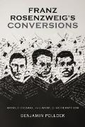 Franz Rosenzweig S Conversions: World Denial and World Redemption