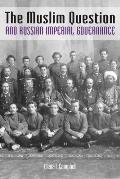 The Muslim Question and Russian Imperial Governance (Indiana-Michigan)