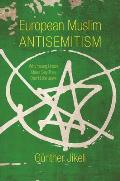 European Muslim Antisemitism: Why Young Urban Males Say They Don't Like Jews (Studies in Antisemitism)