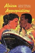 African Appropriations: Cultural Difference, Mimesis, and Media (African Expressive Cultures)
