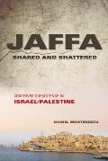 Jaffa Shared and Shattered: Contrived Coexistence in Israel/Palestine (Public Cultures of the Middle East and North Africa)