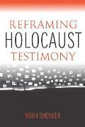 Reframing Holocaust Testimony (Modern Jewish Experience)