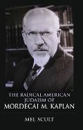 The Radical American Judaism of Mordecai M. Kaplan (Modern Jewish Experience)