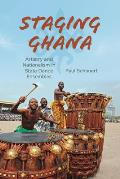 Staging Ghana: Artistry and Nationalism in State Dance Ensembles (Ethnomusicology Multimedia)