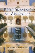 Performing Al-Andalus: Music and Nostalgia Across the Mediterranean (Public Cultures of the Middle East and North Africa)