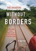 Railroaders Without Borders: A History of the Railroad Development Corporation (Railroads Past and Present)