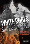 White Robes, Silver Screens: Movies and the Making of the Ku Klux Klan