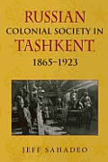 Russian Colonial Society in Tashkent: 1865-1923
