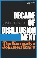 Decade of Disillusionment: The Kennedy-Johnson Years