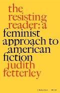 The Resisting Reader: A Feminist Approach to American Fiction (Midland Books: No. 247)