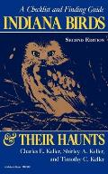 Indiana Birds and Their Haunts, Second Edition, Second Edition: A Checklist and Finding Guide