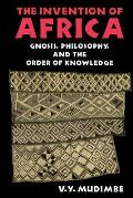 Invention of Africa Gnosis Philosophy & the Order of Knowledge