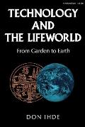 Technology and the Lifeworld: From Garden to Earth