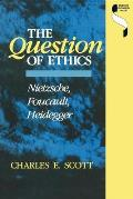 Question of Ethics: Nietzsche, Foucault, Heidegger