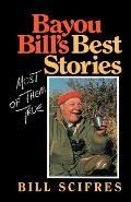 Bayou Bill's Best Stories: (Most of Them True)