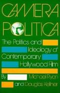 Camera Politica The Politics & Ideology of Contemporary Hollywood Film